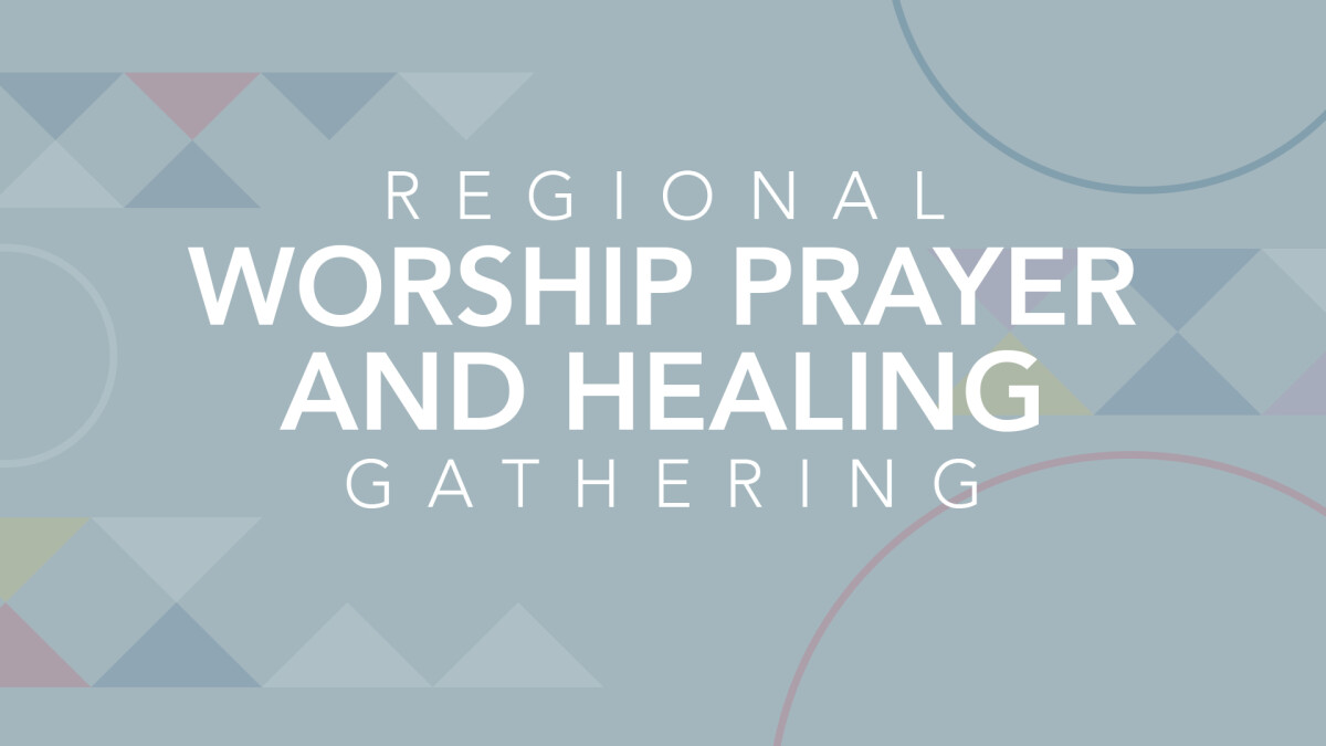 2019 Regional Worship, Prayer and Healing Gathering