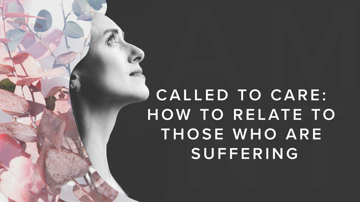 Called to Care: How to Relate to Those Who Are Suffering